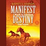 Your Manifest Destiny: 15 Audio Meditations to Transform Your Future | Dr. Rodney Sampson