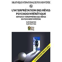 L'INTERPRÉTATION DES RÊVES PSYCHOSYNTÉRÉTIQUE: Noter et Interpréter ses Rêves en Psychosyntérèse (French Edition)