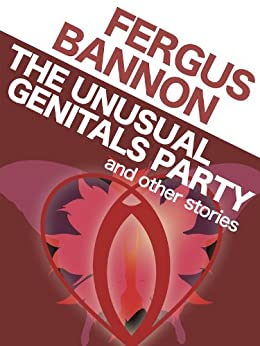 The Unusual Genitals Party and other Stories (Brain in a Jar Books Book 4) by [Bannon, Fergus]