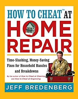 How To Cheattm At Home Repair Time Slashing Money Saving Fixes For Household Hassles And