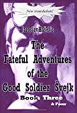 The Fateful Adventures of the Good Soldier Èvejk During the World War, Book Three And, Jaroslav Haüek, 1438916779