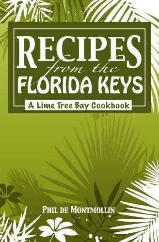 (Recipes From The Florida Keys: A Lime Tree Bay Cookbook )