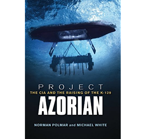 Project Azorian The Cia And The Raising Of The K 129 Ebook Polmar Norman C White Michael Amazon Ca Kindle Store