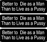 3 -Better to Die a Man Than Live As a Pussy Hard Hat Biker Motorcycle Helmet Toolbox Lunchbox Iphone Stickers Decal