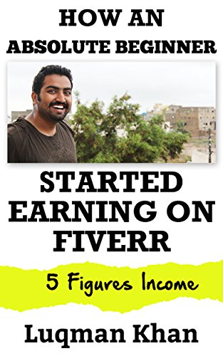 How An Absolute Beginner Started Earning On Fiverr 5 Figures Income By Khan