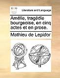 Amélie, Tragédie Bourgeoise, en Cinq Actes et en Prose, Mathieu De Lepidor, 1140681885