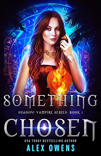 Something Chosen (Shadow Vampire Series Book 1) by [Owens, Alex]
