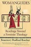 Womanguides : Readings Toward a Feminist Theology, Ruether, Rosemary Radford, 0807012033
