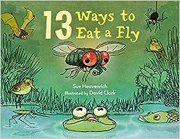 13 Ways to Eat a Fly: Heavenrich, Sue, Clark, David: 9781580898904:  Amazon.com: Books