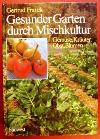Gesunder Garten Durch Mischkultur Gemüse Kräuter Obst Blumen