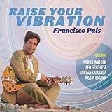 Raise Your Vibration by Francisco Pais