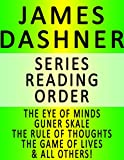 Download JAMES DASHNER — SERIES READING ORDER (SERIES LIST) — IN ORDER: THE EYE OF MINDS, GUNNER SKALE, THE RULE OF THOUGHTS, THE GAME OF LIVES, THE DEATH CURE, THE SCORCH TRIALS, THE KILL ORDER & ALL OTHERS! in PDF ePUB Free Online