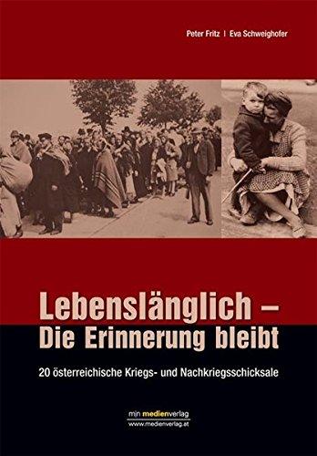Lebenslänglich - Die Erinnerung bleibt. 20 österreichische Kriegs- und Nachkriegsschicksale