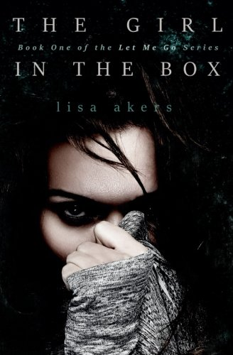 The Girl in the Box: Let Me Go (The Let Me Go Series) (Volume 1)