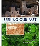 img - for Seeking Our Past: An Introduction to North American Archaeology Includes CD-ROM book / textbook / text book