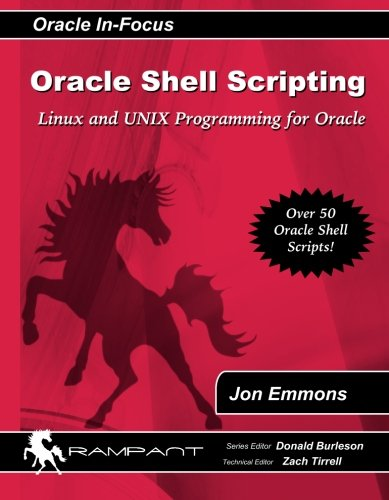 Oracle Shell Scripting: Linux and UNIX Programming for Oracle (Oracle In-Focus series) (Volume 26) by Rampant Techpress