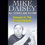 All Stories Are Fiction: Tension is the Great Integrity | Mike Daisey