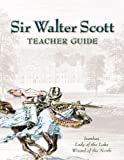 Sir Walter Scott Teacher Guide : Lady of the Lake, Ivanhoe, Wizard of the North, , 0912498366