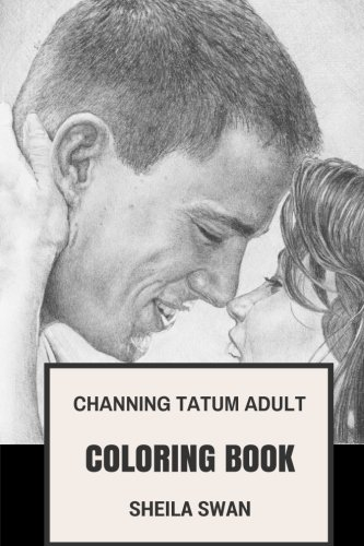 Channing Tatum Adult Coloring Book  Step Up An G I Joe Star  Beautiful And Sexy Actor And Comedian Inspired Adult Coloring Book