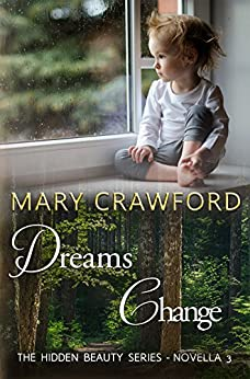 Dreams Change (A Hidden Beauty Novella Book 3) by [Crawford, Mary]