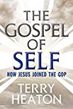 img - for The Gospel of Self: How Jesus Joined the GOP book / textbook / text book