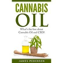 Cannabis Oil: What's The Fuss About Cannabis Oil and CBD? (Cannabis Oil,CBD Oil,Marijuana, Cures,Healing)