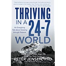 Thriving in a 24-7 World: An Energizing Tale about Growing through Pressure by Peter Jensen PhD (2015-10-14)