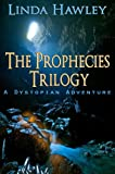 The Prophecies Trilogy (Omnibus Edition): A Dystopian Adventure