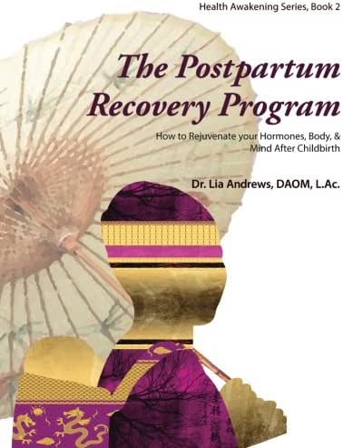 The Postpartum Recovery Program™: How to Rejuvenate your Hormones, Body, & Mind After Childbirth (Health Awakening) (Volume 2)