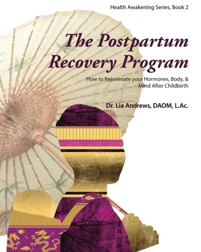 The Postpartum Recovery ProgramTM: How to Rejuvenate your Hormones, Body, & Mind After Childbirth (Health Awakening)