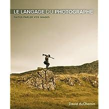 Le langage du photographe: Faites parler vos images (French Edition)