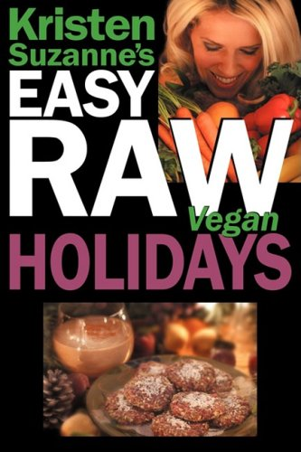 Kristen Suzanne's EASY Raw Vegan Holidays: Delicious & Easy Raw Food Recipes for Parties & Fun at Halloween, Thanksgiving, Christmas, and the Holiday Season by Kristen Suzanne