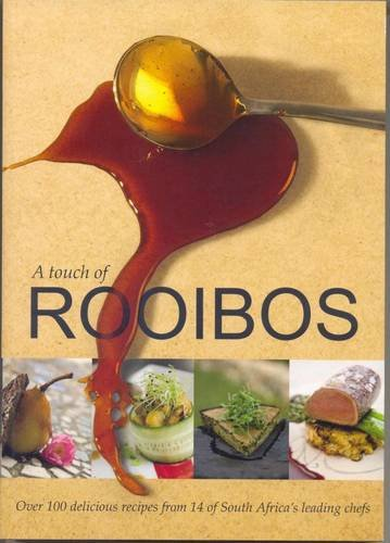 A Touch of Rooibos: Over 100 Delicious Recipes from 14 of South Africa's Leading Chefs pdf epub