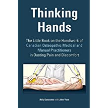 Thinking Hands: The Little Book on the Handiwork of Canadian Medical and Manual Osteopathic Practitioners in Ousting Pain and Discomfort
