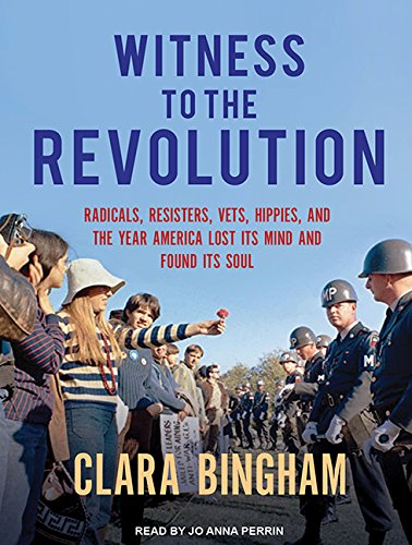 Download Witness to the Revolution: Radicals, Resisters, Vets, Hippies, and the Year America Lost Its Mind and Found Its Soul pdf epub