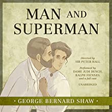 Man and Superman Radio/TV Program by Sir Peter Hall - director, George Bernard Shaw Narrated by Ralph Fiennes, full cast, Dame Judi Dench