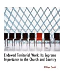 Endowed Territorial Work, William Smith, 055466268X