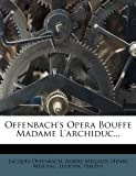Offenbach's Opera Bouffe Madame L'Archiduc..., Jacques Offenbach and Albert Millaud, 1272625761