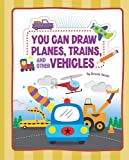 You Can Draw Planes, Trains, and Other Vehicles, Matt Bruning, 1404862781