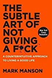 : The Subtle Art of Not Giving a F*ck: A Counterintuitive Approach to Living a Good Life