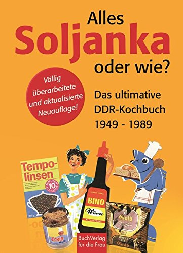 Alles Soljanka Oder Wie  Das Ultimative DDR Kochbuch 1949   1989