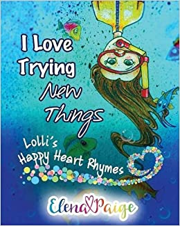 I Love Trying New Things (Lolli's Happy Heart Rhymes) (Volume 3)