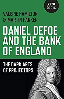 Daniel Defoe and the Bank of England: The Dark Arts of Projectors by [Hamilton, Valerie, Parker, Martin]