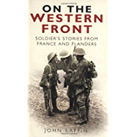 On the Western Front: Soldier's Stories from France and Flanders