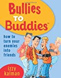 img - for Bullies to Buddies: How to Turn Your Enemies Into Friends by Izzy Kalman (2010-01-01) book / textbook / text book