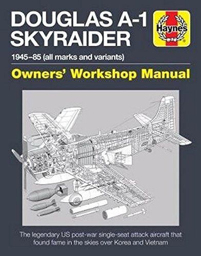 Douglas A1 Skyraider Owners' Workshop Manual: 1945-85 (all marks and variants) (Haynes Manuals)