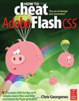 How to Cheat in Adobe Flash CS5: The Art of Design and Animation Front Cover