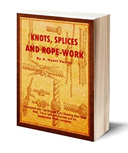 Knots, Splices and Rope Work (Illustrated) by [Verrill, A. Hyatt]