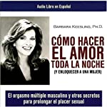 Como Hacer el Amor toda la Noche [How to Make Love all Night]  | Barbara Keesling Ph.D.