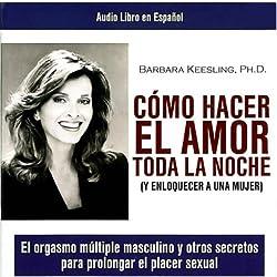 Como Hacer el Amor toda la Noche (How to Make Love all Night)